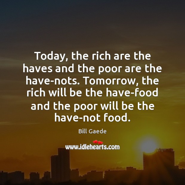 Image, Today, the rich are the haves and the poor are the have-nots.