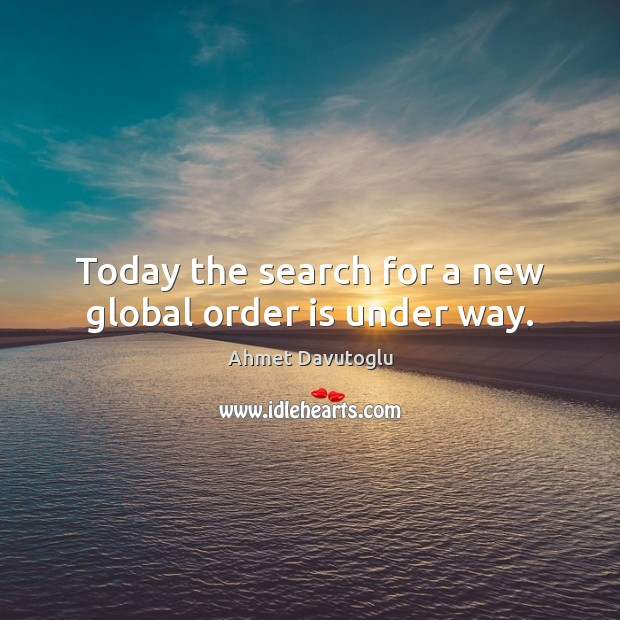 Image, Today the search for a new global order is under way.