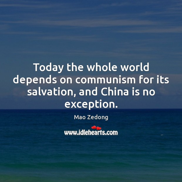 Today the whole world depends on communism for its salvation, and China is no exception. Image