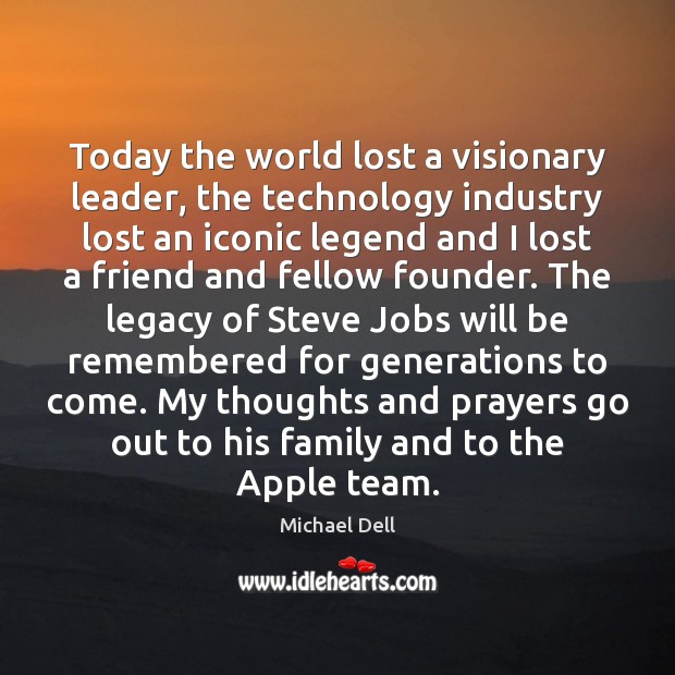 Today the world lost a visionary leader, the technology industry lost an Michael Dell Picture Quote