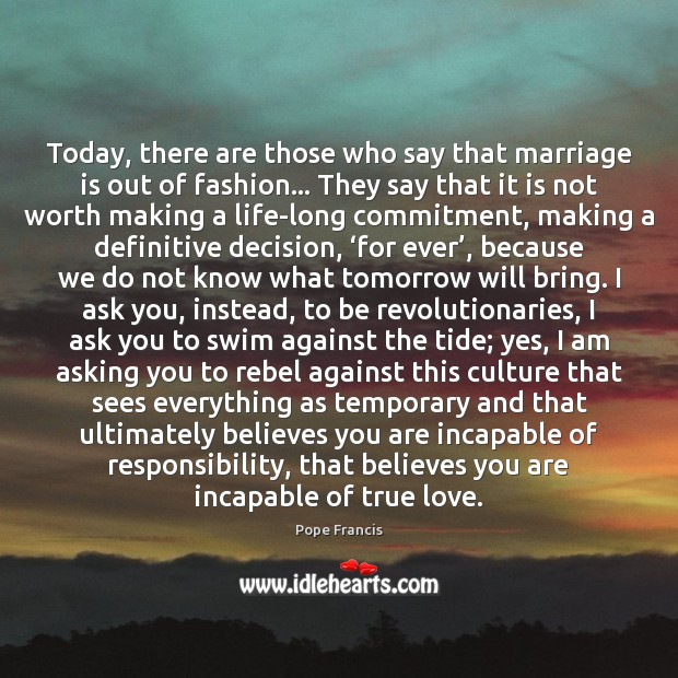 Today, there are those who say that marriage is out of fashion… Image