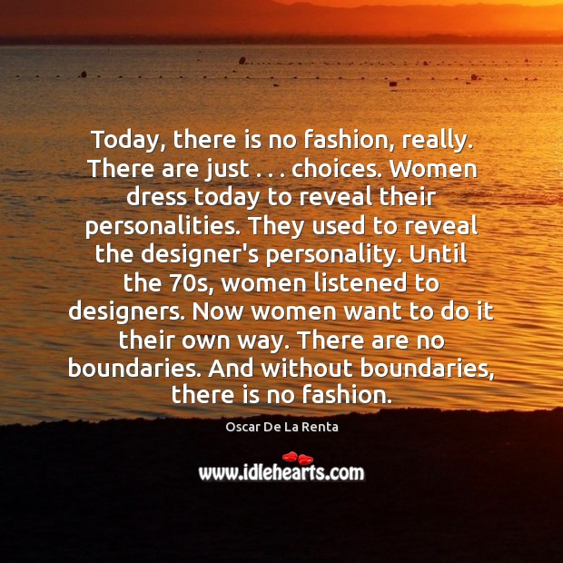 Today, there is no fashion, really. There are just . . . choices. Women dress Oscar De La Renta Picture Quote