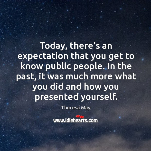 Today, there's an expectation that you get to know public people. In Image