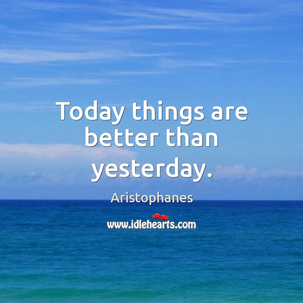 Image, Today things are better than yesterday.