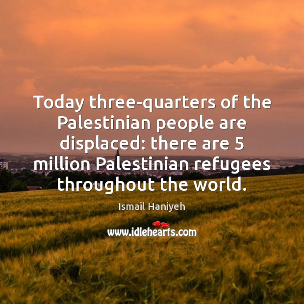 Today three-quarters of the Palestinian people are displaced: there are 5 million Palestinian Image