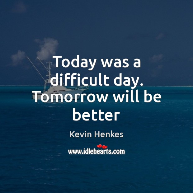 Today was a difficult day. Tomorrow will be better Image