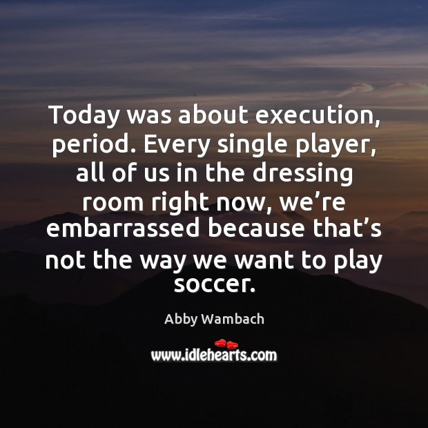 Image, Today was about execution, period. Every single player, all of us in