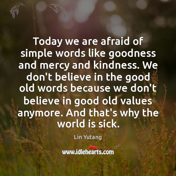 Today we are afraid of simple words like goodness and mercy and World Quotes Image