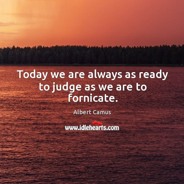 Image, Today we are always as ready to judge as we are to fornicate.
