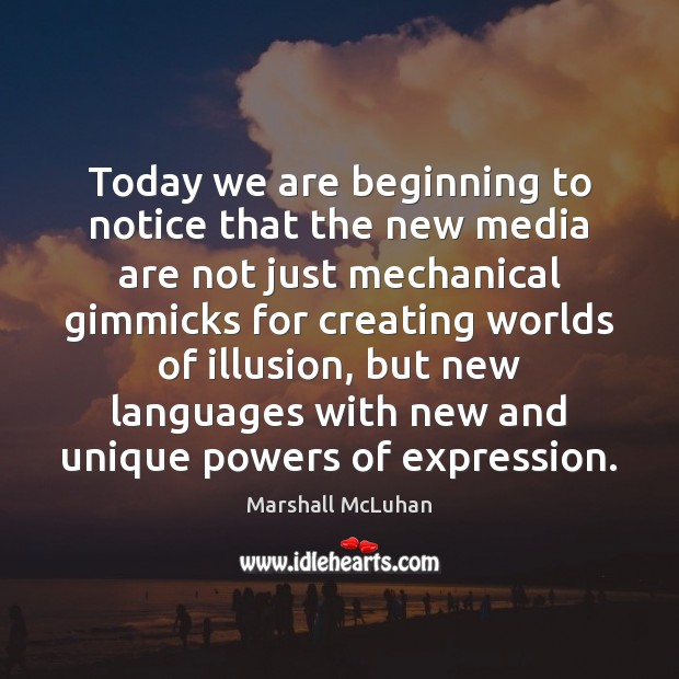 Today we are beginning to notice that the new media are not Marshall McLuhan Picture Quote