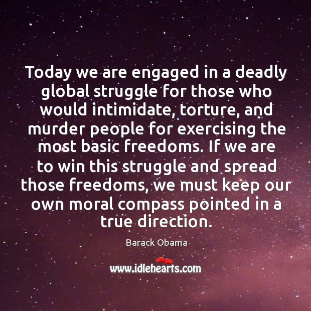Today we are engaged in a deadly global struggle for those who would intimidate Image