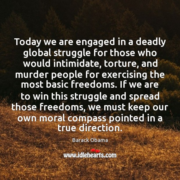 Today we are engaged in a deadly global struggle for those who Image