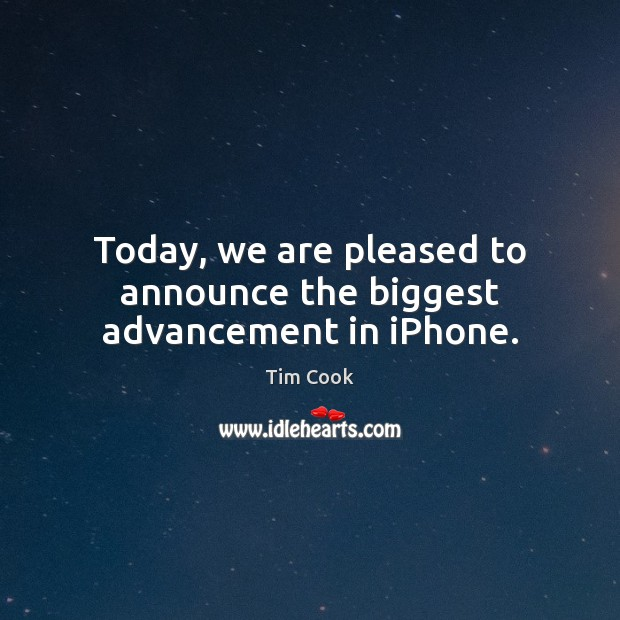 Image, Today, we are pleased to announce the biggest advancement in iPhone.