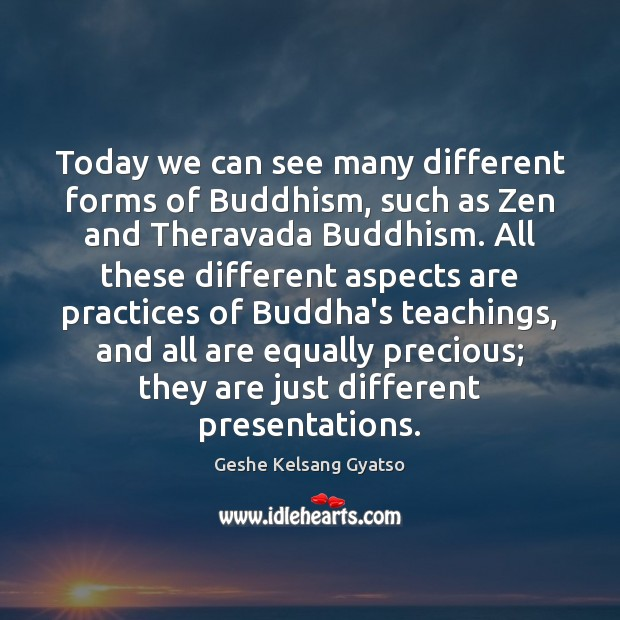 Today we can see many different forms of Buddhism, such as Zen Geshe Kelsang Gyatso Picture Quote