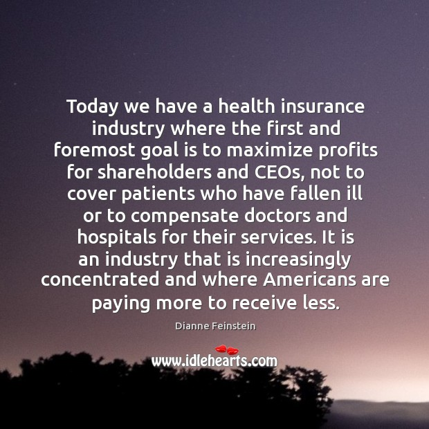 Today we have a health insurance industry where the first and foremost goal Image