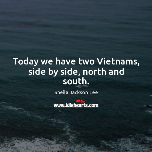 Today we have two Vietnams, side by side, north and south. Image