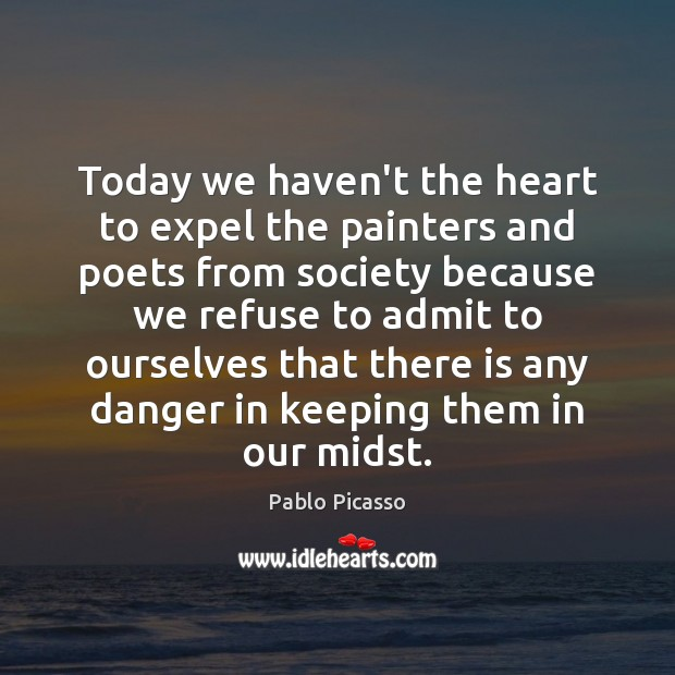 Image, Today we haven't the heart to expel the painters and poets from
