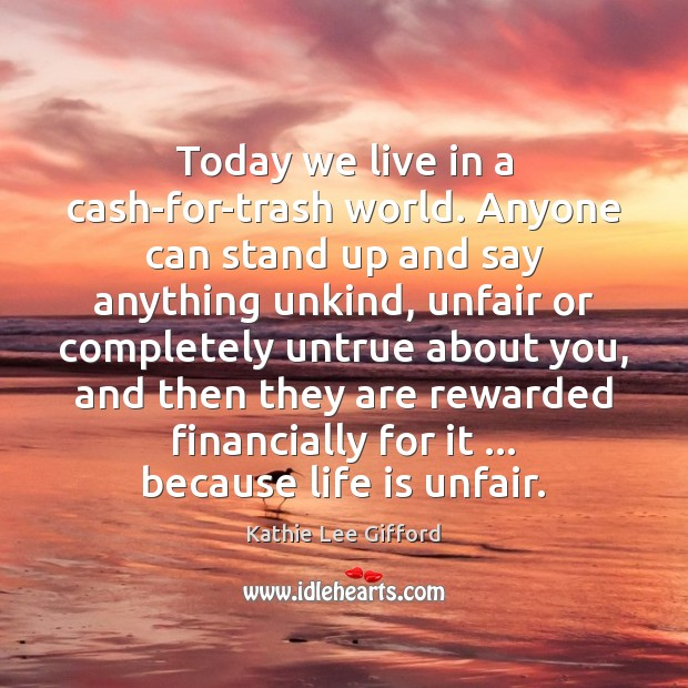 Today we live in a cash-for-trash world. Anyone can stand up and Kathie Lee Gifford Picture Quote