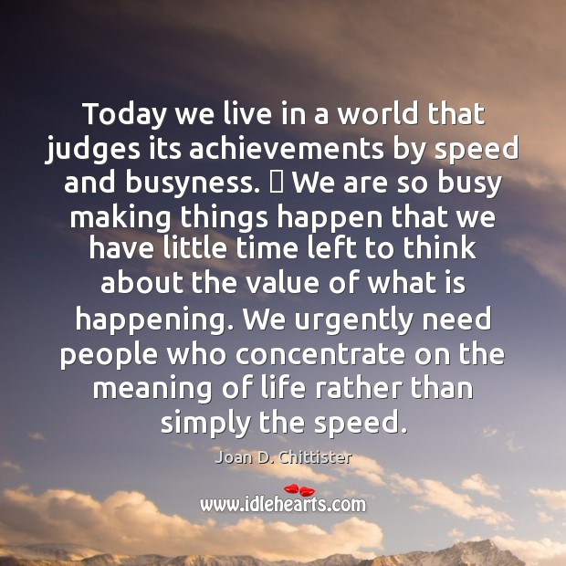 Today we live in a world that judges its achievements by speed Value Quotes Image