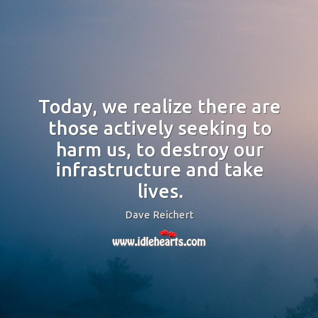 Today, we realize there are those actively seeking to harm us, to destroy our infrastructure and take lives. Image