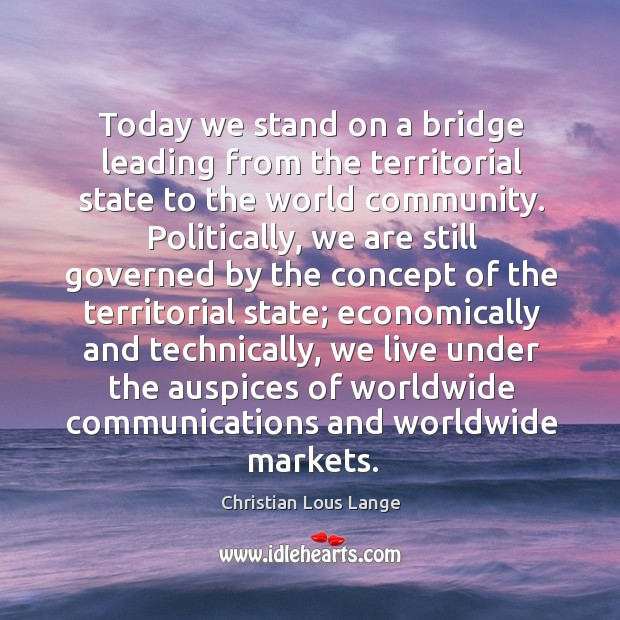 Image, Today we stand on a bridge leading from the territorial state to the world community.