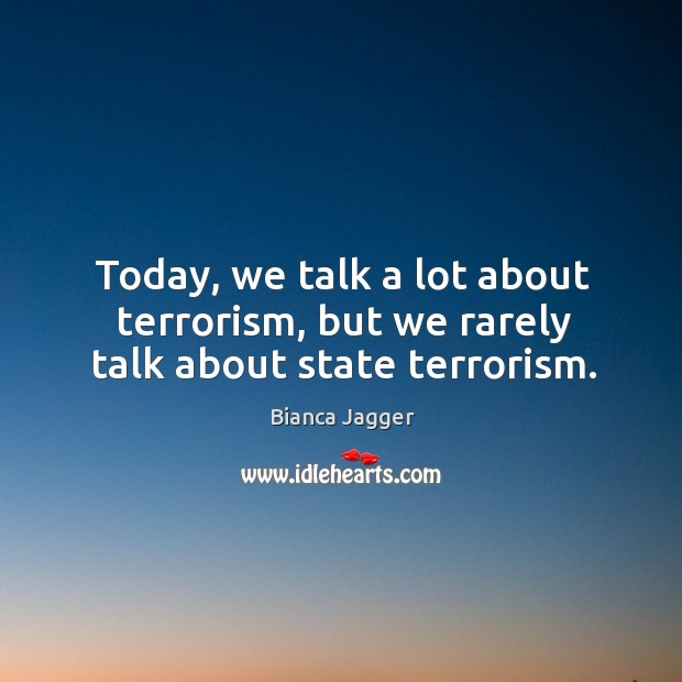 Image, Today, we talk a lot about terrorism, but we rarely talk about state terrorism.