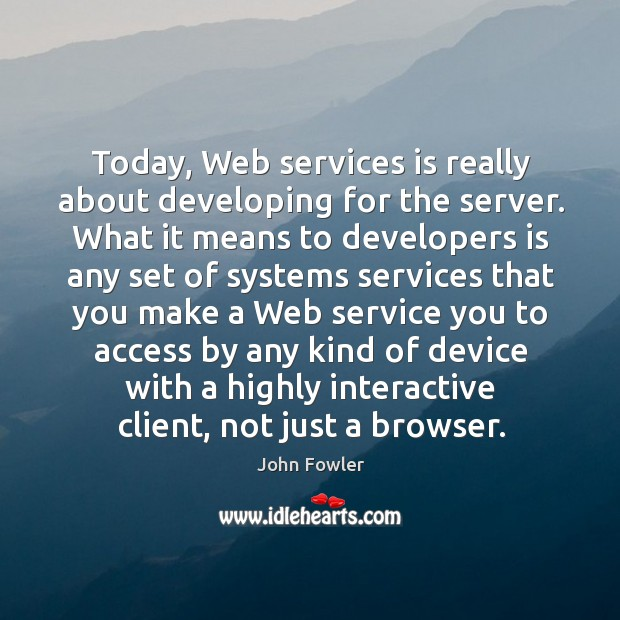 Today, web services is really about developing for the server. Image