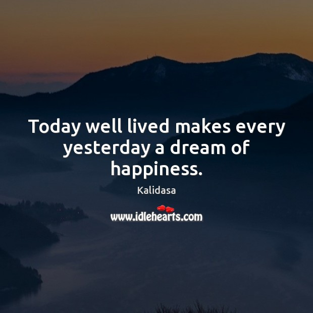 Image, Today well lived makes every yesterday a dream of happiness.