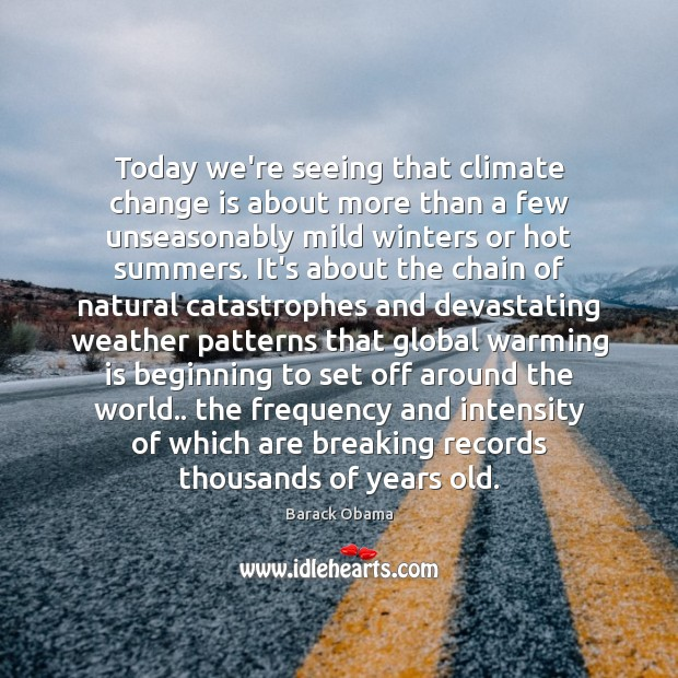 Today we're seeing that climate change is about more than a few Climate Change Quotes Image