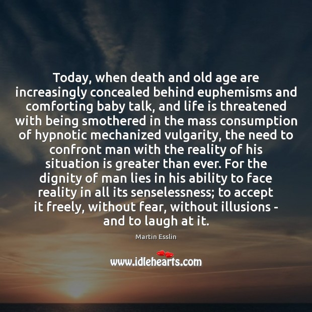 Image, Today, when death and old age are increasingly concealed behind euphemisms and