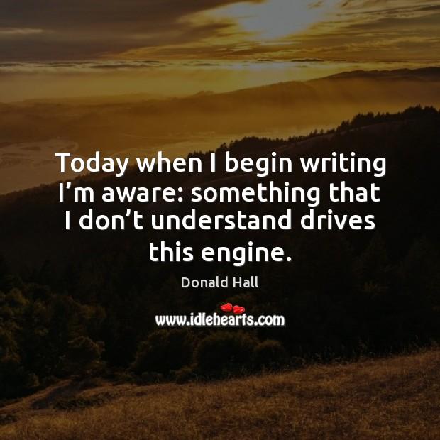 Image, Today when I begin writing I'm aware: something that I don'