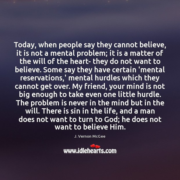 Today, when people say they cannot believe, it is not a mental J. Vernon McGee Picture Quote