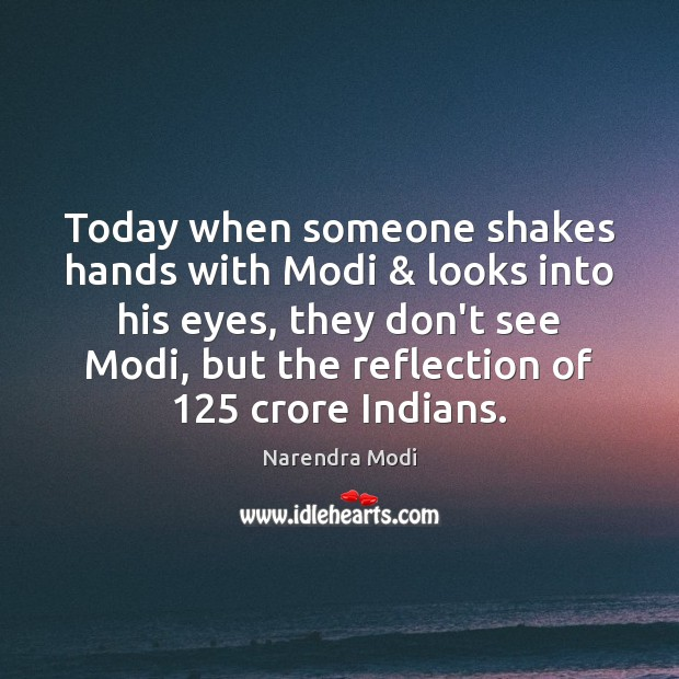 Today when someone shakes hands with Modi & looks into his eyes, they Narendra Modi Picture Quote