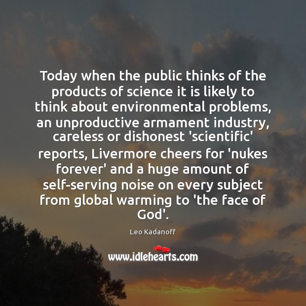 Image, Today when the public thinks of the products of science it is