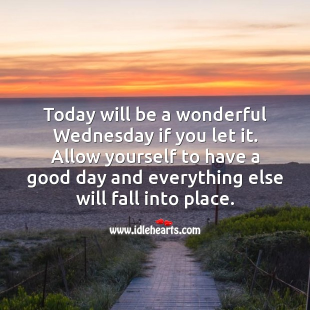 Today will be a wonderful Wednesday if you let it. Good Day Quotes Image