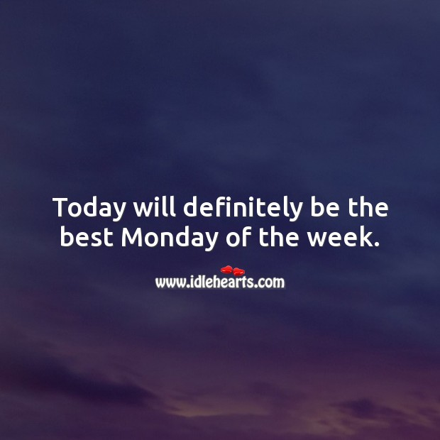Today will definitely be the best Monday of the week. Monday Quotes Image