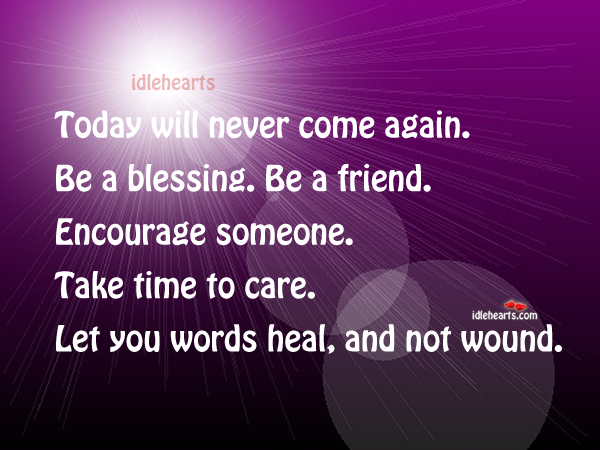 Image, Again, Blessing, Care, Come, Encourage, Friend, Heal, Let, Never, Someone, Take, Take Time, Time, Today, Will, Words, Wound, You