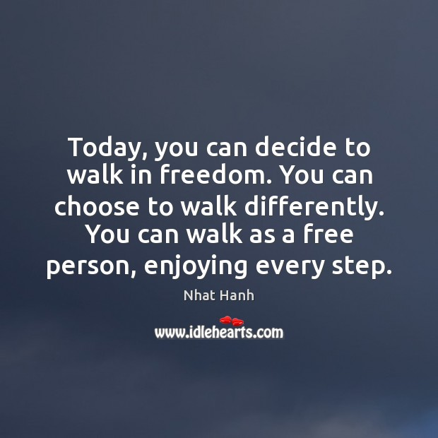 Image, Today, you can decide to walk in freedom. You can choose to