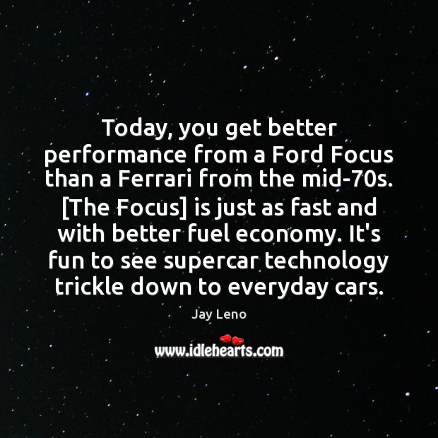 Today, you get better performance from a Ford Focus than a Ferrari Image