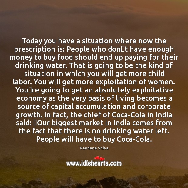 Today you have a situation where now the prescription is: People who Vandana Shiva Picture Quote