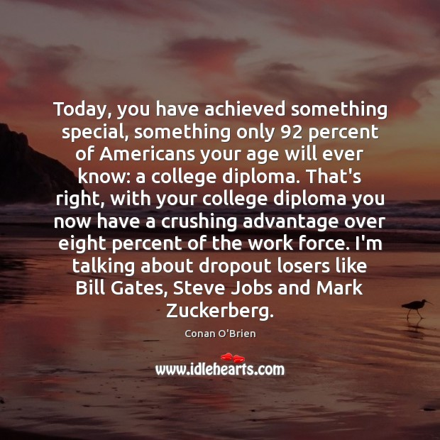 Today, you have achieved something special, something only 92 percent of Americans your Conan O'Brien Picture Quote