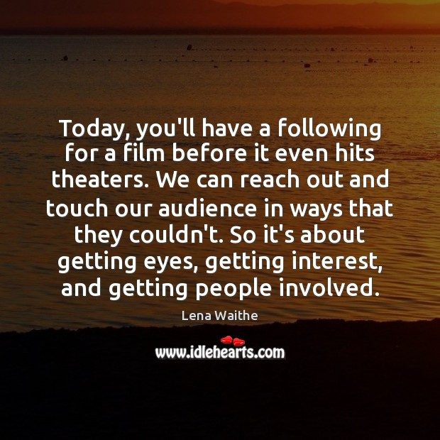 Today, you'll have a following for a film before it even hits Image