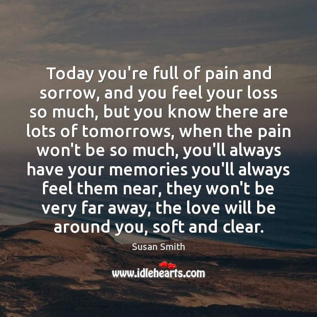 Today you're full of pain and sorrow, and you feel your loss Image