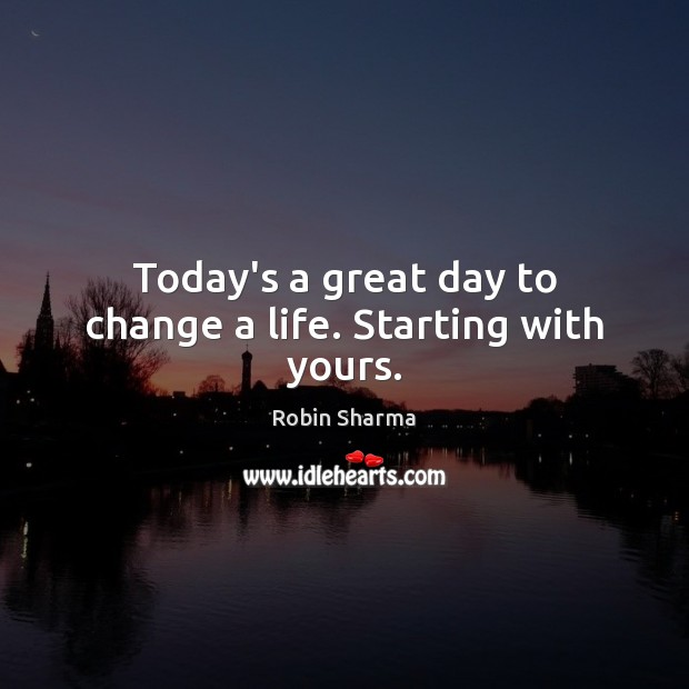 Today's a great day to change a life. Starting with yours. Image