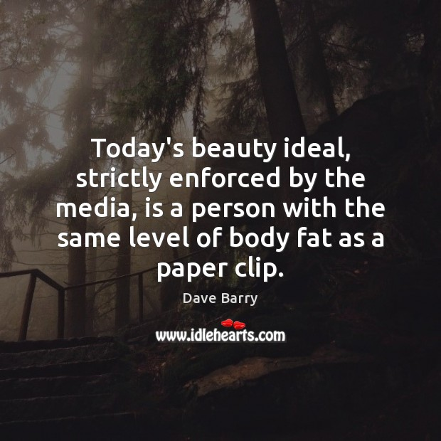 Today's beauty ideal, strictly enforced by the media, is a person with Image