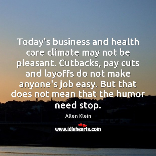 Image, Today's business and health care climate may not be pleasant. Cutbacks, pay