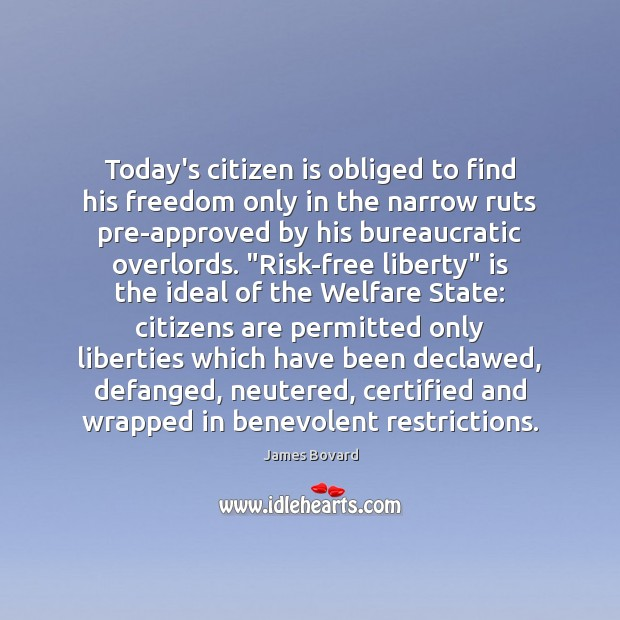 Today's citizen is obliged to find his freedom only in the narrow James Bovard Picture Quote