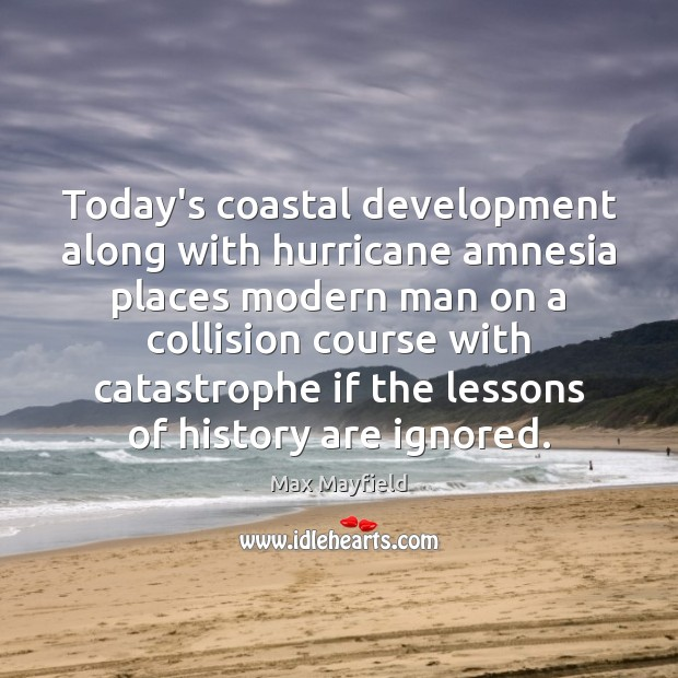 Today's coastal development along with hurricane amnesia places modern man on a Image