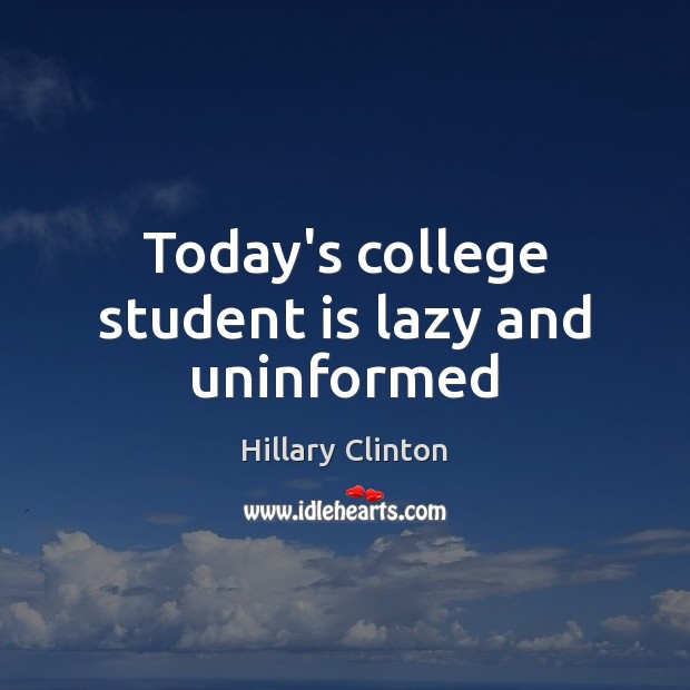 Image, Today's college student is lazy and uninformed
