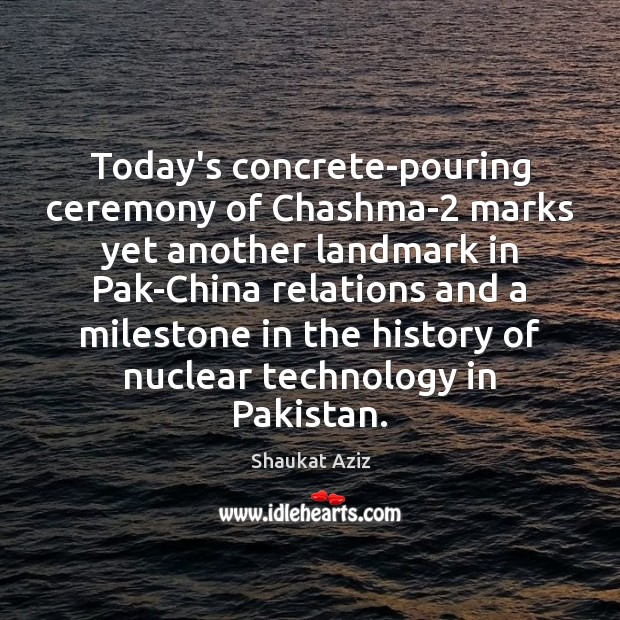 Today's concrete-pouring ceremony of Chashma-2 marks yet another landmark in Pak-China relations Image